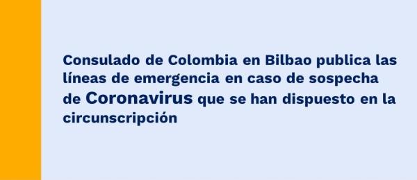 Consulado de Colombia en Bilbao publica las líneas de emergencia en caso de sospecha de Coronavirus que se han dispuesto